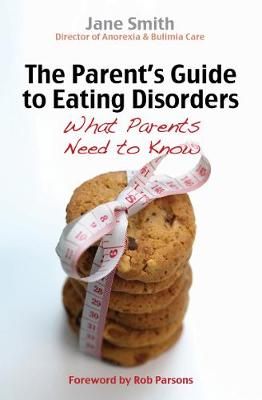 The Parent's Guide to Eating Disorders: What every parent needs to know - Parent's Guide (Paperback)