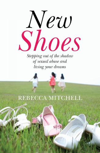 New Shoes: Stepping out of the shadow of sexual abuse and living your dreams (Paperback)