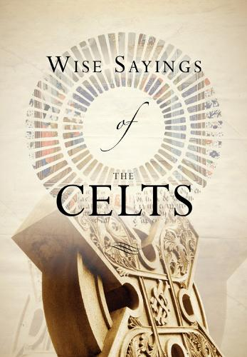 Wise Sayings of the Celts - Wise Sayings (Hardback)