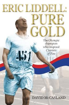 Eric Liddell: Pure Gold: The Olympic Champion who Inspired Chariots of Fire (Paperback)
