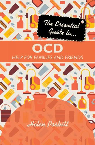 The Essential Guide to OCD: Help for Families and Friends - Essential Guides (Paperback)