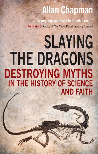 Slaying the Dragons: Destroying myths in the history of science and faith (Paperback)