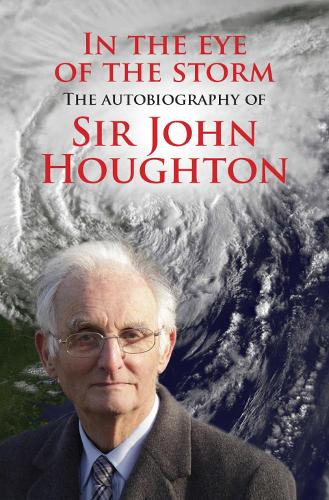 In the Eye of the Storm: The autobiography of Sir John Houghton (Paperback)