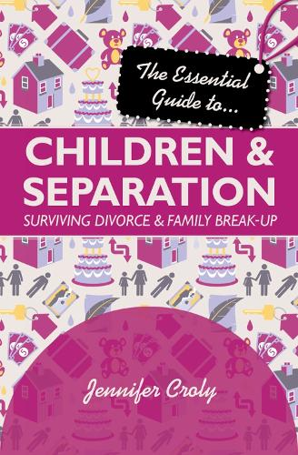 The Essential Guide to Children and Separation: Surviving Divorce and Family Break-Up - Essential Guides (Paperback)