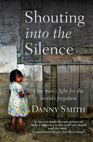 Shouting into the Silence: One man's fight for the world's forgotten (Paperback)