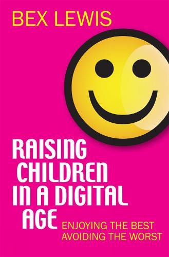 Raising Children in a Digital Age: Enjoying the best, avoiding the worst (Paperback)