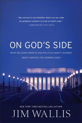 On God's Side: What Religion Forgets and Politics Hasn't Learned About Serving the Common Good (Paperback)