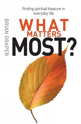 What Matters Most: Finding spiritual treasure in everyday life (Paperback)