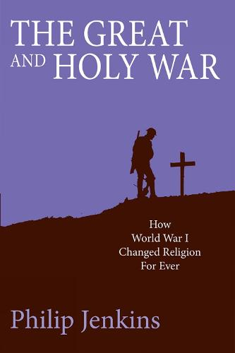 The Great and Holy War: How World War I Changed Religion For Ever (Paperback)