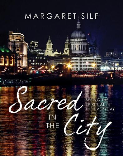Sacred in the City: Seeing the spiritual in the everyday (Hardback)