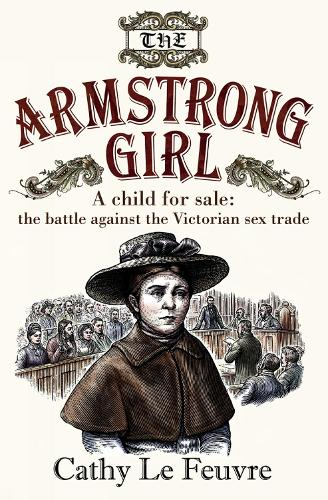 The Armstrong Girl: A child for sale: the battle against the Victorian sex trade (Paperback)