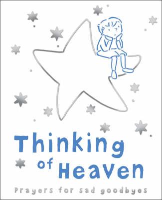 Thinking of Heaven: Prayers for the Sad Goodbyes (Hardback)
