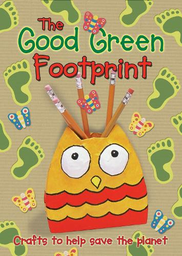 The Good Green Footprint: Crafts to help save the planet (Paperback)