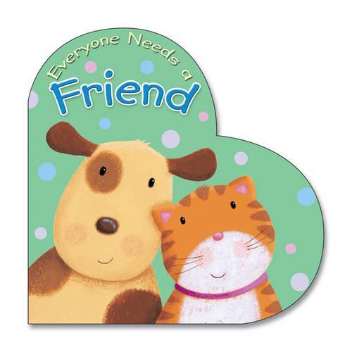 Everyone Needs a Friend - Everyone Needs (Board book)