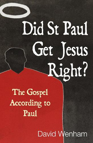 Did St Paul Get Jesus Right?: The Gospel According to Paul (Paperback)