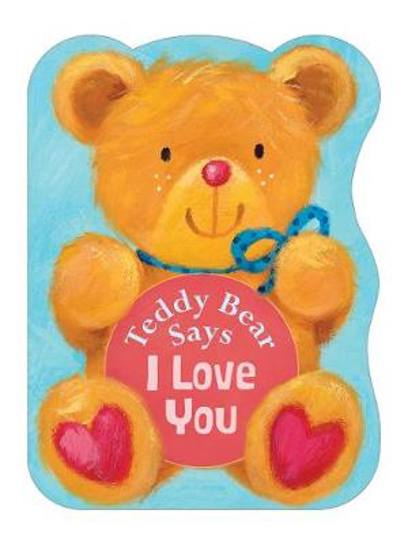 Teddy Bear Says I Love You - Teddy Bear Says (Board book)
