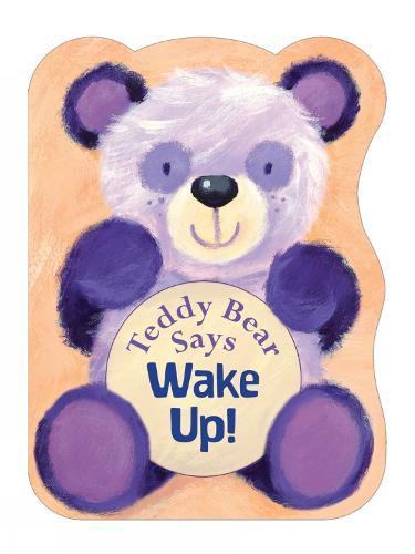 Teddy Bear Says Wake Up! - Teddy Bear Says (Board book)