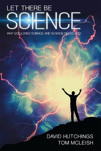 Let There Be Science: Why God loves science, and science needs God (Paperback)
