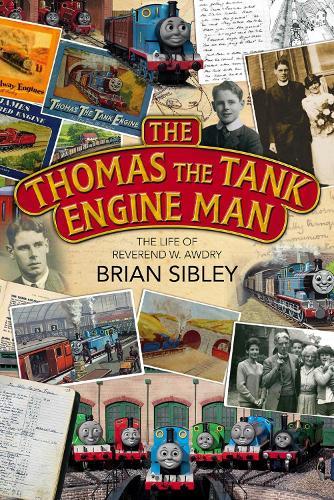 The Thomas the Tank Engine Man: The life of Reverend W Awdry (Hardback)