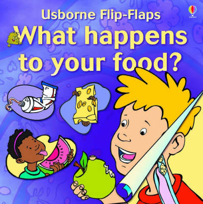 What Happens to Your Food? - Flip Flap (Paperback)