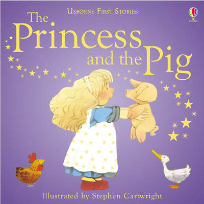 The Princess and the Pig - Usborne first stories (Hardback)