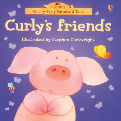 Curly's Friends - Touchy-feely Farmyard Tales S. (Board book)