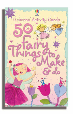 50 Fairy Things to Make and Do - Activity Cards