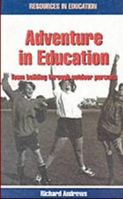 Adventure in Education: Team Building Through Outdoor Pursuits - Resources in education (Paperback)