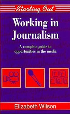 Working in Journalism: A Comprehensive Guide to Job Opportunities in the Media - Starting Out (Paperback)