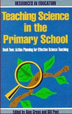 Teaching Science in the Primary School: Action Plans for Effective Science Teaching Bk.2 - Resources in Education Series (Paperback)