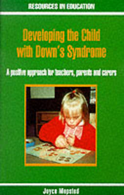 Developing the Child with Down's Syndrome: A Positive Approach for Parents, Teachers and Carers - Resources in Education Series (Paperback)