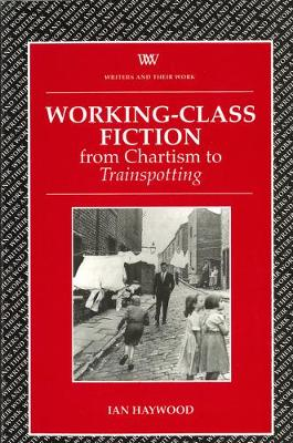 Working Class Fiction: from Chartism to Trainspotting - Writers and their Work (Paperback)