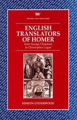 English Translators of Homer: From George Chapman to Christopher Logue - Writers and their Work (Paperback)