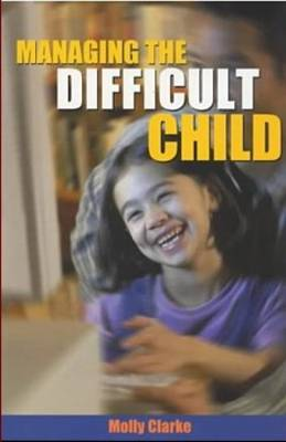 Managing the Difficult Child: A Practical Handbook for Effective Care and Control - Resources in Education Series (Paperback)