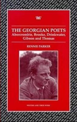 The Georgian Poets: Abercrombie, Brooke, Drinkwater, Lascelles, Thomas - Writers and their Work (Paperback)