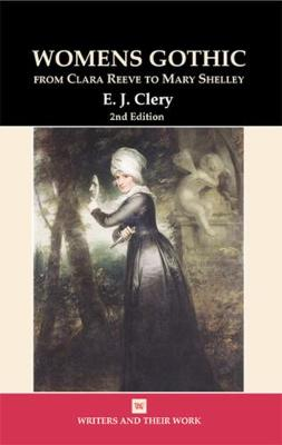 Women's Gothic: From Clara Reeve to Mary Shelley - Writers and their Work (Paperback)