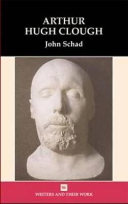 Arthur Hugh Clough - Writers and their Work (Paperback)