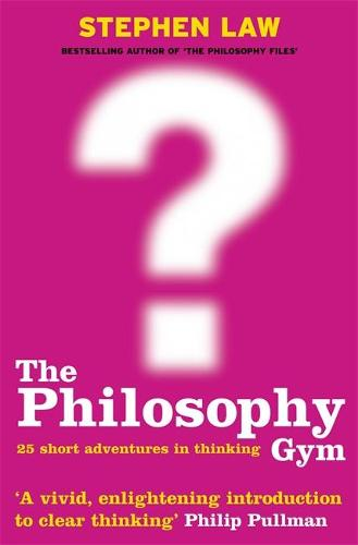 The Philosophy Gym: 25 Short Adventures in Thinking (Paperback)