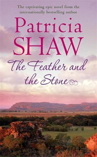 The Feather and the Stone: A stunning Australian saga of courage, endurance and acceptance (Paperback)