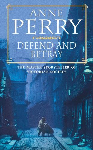 Defend and Betray (William Monk Mystery, Book 3): An atmospheric and compelling Victorian mystery - William Monk Mystery (Paperback)