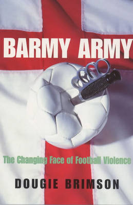 Barmy Army: The Changing Face of Football Violence (Paperback)
