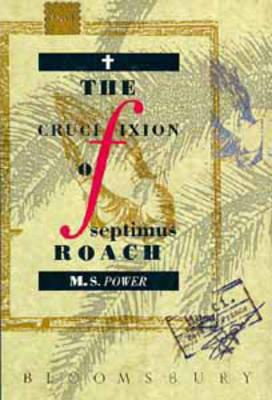 The Crucifixion of Septimus Roach (Hardback)