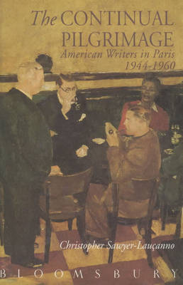 The Continual Pilgrimage: American Writers in Paris 1944-1960 (Hardback)
