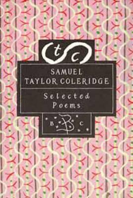 Samuel Taylor Coleridge: Selected Poems - Poetry Classics (Hardback)