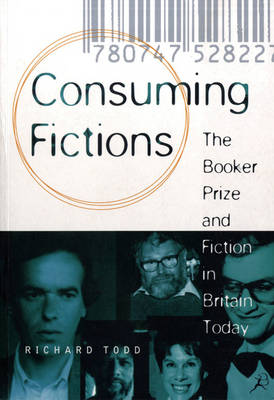 Consuming Fictions: The Booker Prize and Fiction in Britain Today (Hardback)