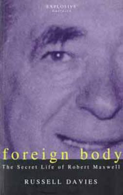 Foreign Body: Secret Life of Robert Maxwell (Paperback)