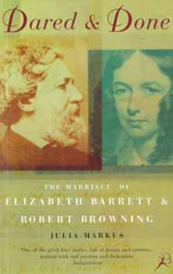 Dared and Done: Marriage of Elizabeth Barrett and Robert Browning (Paperback)