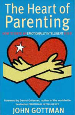 The Heart of Parenting: How to Raise an Emotionally Intelligent Child (Paperback)