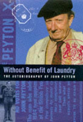 Without Benefit of Laundry: The Autobiography of John Peyton (Lord Peyton of Yeovil) (Hardback)