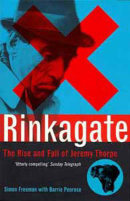 Rinkagate: The Rise and Fall of Jeremy Thorpe (Paperback)
